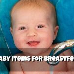 Must Have Baby Items for Breastfeeding Moms